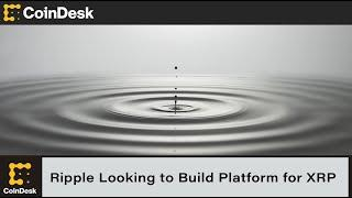 Ripple Looking to Build a Market-Making Platform for XRP