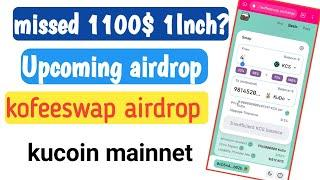 Missed 1100$ 1inch? | upcoming airdrop like 1inch | kucoin community chain (kcc)| koffeeswap airdrop