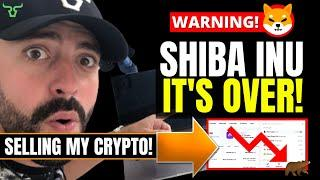 SHIBA INU IT'S OVER!  SELLING MY CRYPTO!