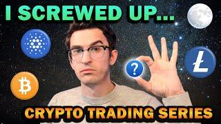 I Made a Huge Mistake...  Crypto Trading Series Ep. 10