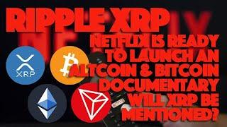 Ripple XRP: Netflix Is Ready To Launch An Altcoin & Bitcoin Documentary. Will XRP Be Mentioned?
