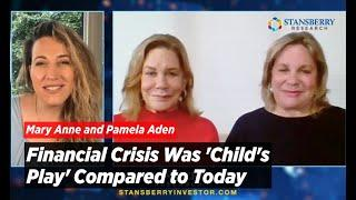 Financial Crisis Was Child's Play Compared to Today; Gold Necessary to Survive   Aden Sisters
