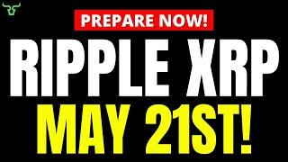 RIPPLE XRP BIG NEWS!!! The May 21 Date That XRP Investors Need to Know!