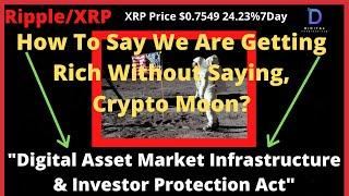 Ripple/XRP-Digital Asset Market Infrastructure & Investor Protection Act,Crypto To The Moon!