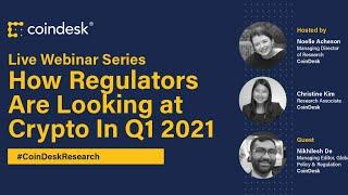How Regulators Are Looking at Crypto In Q1 2021