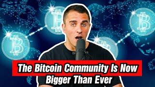 The Bitcoin Community Is Bigger Than Ever.