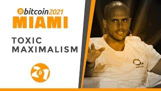 Bitcoin 2021: Toxic Maximalism: A Feature Not A Bug