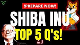 SHIBA INU STOP BUYING NOW! TOP 5 Questions You Need The Answers To! (Watch In 24Hrs)