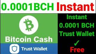 0.0001 BCH Instant in TrustWallet | get free bitcoin cash | earn bitcoin cash without investment#BCH