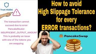How to avoid High Slippage Tolerance in PancakeSwap for every ERROR transaction