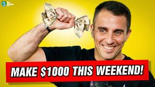 How To Make $1000 THIS WEEKEND