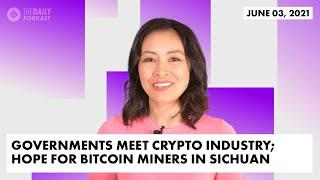 Governments Meet Crypto Industry; Hope for Bitcoin Miners in Sichuan | The Daily Forkast