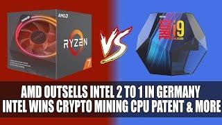 AMD Outsells Intel 2 To 1 In Germany | Intel Wins Crypto Mining CPU Patent & More