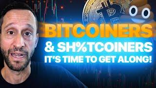 BITCOINERS AND SH%TCOINERS, IT'S TIME TO GET ALONG! WE ARE ALL ON THE SAME TEAM!