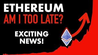 Ethereum: Is It Too Late to Invest?
