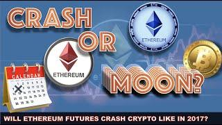 ETHEREUM FUTURES LAUNCH NEXT WEEK. WILL THIS BOOST OR CRASH THE MARKET AS IT DID IN 2017?
