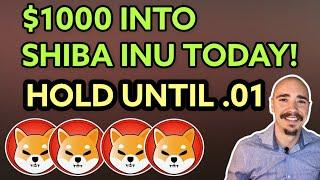 $1000 INTO SHIBA INU TODAY AND HOLD UNTIL $.01