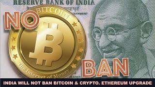 NO BAN IN INDIA FOR BITCOIN AND CRYPTOCURRENCY. ETHEREUM GETS AN UPGRADE BUT IT'S NOT ENOUGH.