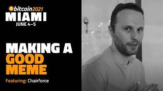 Making A Good Meme with Chairforce   Bitcoin 2021 Miami