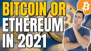 BITCOIN OR ETHEREUM? WHICH CRYPTO WILL MAKE ME RICH IN 2021