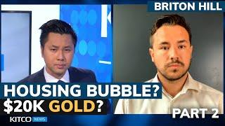 Is the housing market in a bubble? How can gold reach $20k? Briton Hill answers (Pt. 2/2)