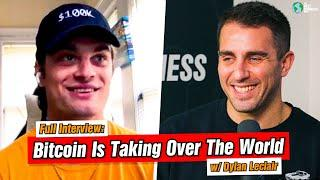 Bitcoin Is Taking Over The World!: Dylan Leclair: Full Interview