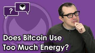 Bitcoin Energy Consumption & Climate Change: Does Bitcoin Use Too Much Energy? [2021]