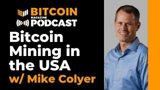 Bitcoin Mining in the USA w/ Mike Colyer - Bitcoin Magazine Podcast