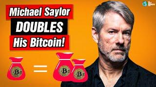 Michael Saylor Has DOUBLED His Bitcoin Investment!