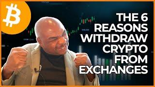 THE 6 REASONS TO WITHDRAW CRYPTO FROM EXCHANGES!!