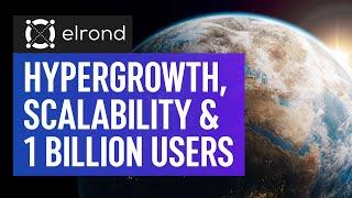 Elrond - Hypergrowth, Scalability & 1 Billion Users