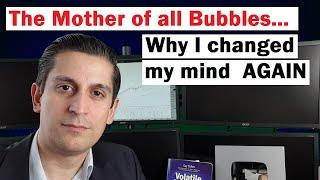 The Mother of All Bubbles (why I changed my mind AGAIN)