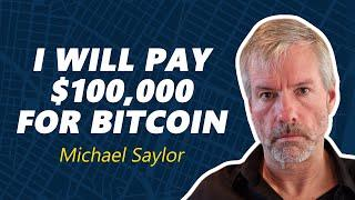 I WILL PAY $100,000 FOR BITCOIN   MICHAEL SAYLOR