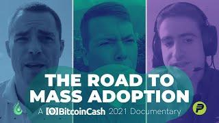 Bitcoin Cash: The Road To Mass Adoption (New BCH Documentary)
