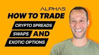 How to Trade Crypto Spreads, Swaps and Exotic Options | Alpha5