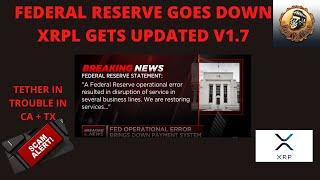 RIPPLE XRP - FEDERAL RESERVE GOES DOWN! XRPL IS NEVER DOWN! XRPL V1.7 + CBDC ARE BEING TESTED NOW!