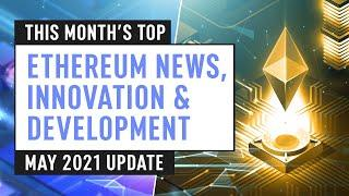 This Month's Top Ethereum News, Innovation & Development – May 2021