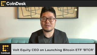 Volt Equity CEO on Launching Bitcoin ETF 'BTCR' on New York Stock Exchange