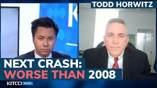The next market crash will be worse than 2008, here's how to prepare - Todd Horwitz
