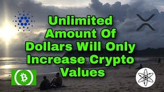 The Unlimited Amount Of Dollars Will Only Increase Crypto Values