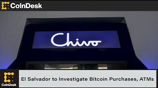 El Salvador Watchdog to Investigate Government Bitcoin Purchases, ATMs