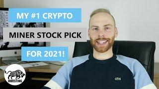MY #1 CRYPTO MINER STOCK PICK FOR 2021!