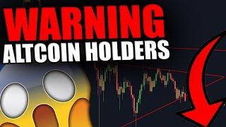 BIG WARNING TO ALL ALTCOIN HOLDERS! - [Big Altcoin Drop Incoming...]