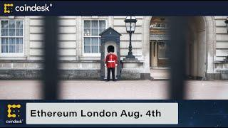 Ethereum's London Hard Fork Expected to Launch Aug. 4