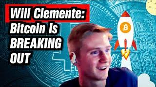 Will Clemente: Bitcoin Is Breaking Out!