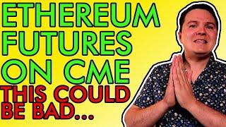 URGENT!!! ETHEREUM CME FUTURES EXPLAINED, GOOD OR BAD??? Here's My Prediction [Daily Crypto News]
