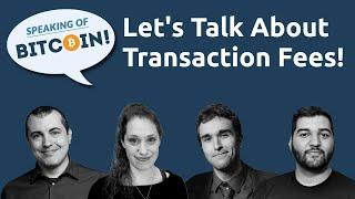 Speaking Of Bitcoin - Let's Talk About Bitcoin Transaction Fees!