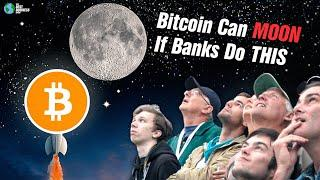 Bitcoin Can MOON If Banks Do This