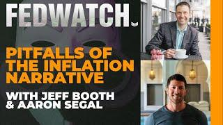 Pitfalls of the Inflation Narrative ft. Jeff Booth and Aaron Segal - Fed Watch 56
