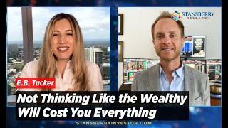 Not Thinking Like the Wealthy Will Cost You Everything, Warns E.B. Tucker